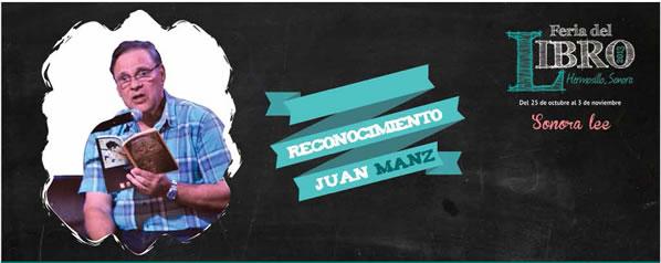 """Entrevista con Juan Manz, a propósito de homenajes La feria del libro de Hermosillo lleva su nombre y el ISC le publica supoemario """"Trashumo de mirada"""""""