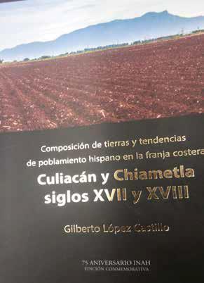 Un logro editorial del Dr. Gilberto López Castillo, Composición de tierras y tendencias de poblamiento hispano en la franja costera de Culiacán y Chiametla, siglos XVII y XVIII