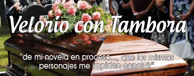 """Velorio con Tambora """"de mi novela en proceso…, que los mismos personajes me impiden concluir"""""""